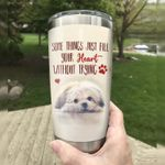 Shih Tzu Some Things Just Fill Your Heart Without Trying Stainless Steel Tumbler, Tumbler Cups For Coffee/Tea, Great Customized Gifts For Birthday Christmas Thanksgiving