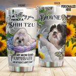 Personalized Shih Tzu Dog My Mom Said I Am A Baby Stainless Steel Tumbler Perfect Gifts For Dog Lover Tumbler Cups For Coffee/Tea, Great Customized Gifts For Birthday Christmas Thanksgiving