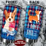 Personalized Corgi I Don't Shed Stainless Steel Tumbler Perfect Gifts For Dog Lover Tumbler Cups For Coffee/Tea, Great Customized Gifts For Birthday Christmas Thanksgiving