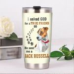 I Asked God For A True Friend  So He Sent Me A Jack Russell Terrier Stainless Steel Tumbler, Tumbler Cups For Coffee/Tea, Great Customized Gifts For Birthday Christmas Thanksgiving