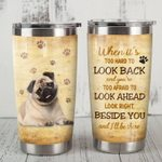 Pug Dog Look Right Beside You Stainless Steel Tumbler Perfect Gifts For Dog Lover Tumbler Cups For Coffee/Tea, Great Customized Gifts For Birthday Christmas Thanksgiving