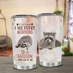 Raccoon First Thing I See Every Morning Stainless Steel Tumbler Perfect Gifts For Raccoon Lover Tumbler Cups For Coffee/Tea, Great Customized Gifts For Birthday Christmas Thanksgiving