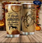 Personalized Horse Because Of You I Laugh A Little Harder Stainless Steel Tumbler Perfect Gifts For Elephant Lover Tumbler Cups For Coffee/Tea, Great Customized Gifts For Birthday Christmas Thanksgiving