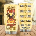 Drink Your Puggin Water Stainless Steel Tumbler Perfect Gifts For Dog Lover Tumbler Cups For Coffee/Tea, Great Customized Gifts For Birthday Christmas Thanksgiving