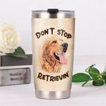 Golden Retriever Dog Don't Stop Retrievin Stainless Steel Tumbler Perfect Gifts For Dog Lover Tumbler Cups For Coffee/Tea, Great Customized Gifts For Birthday Christmas Thanksgiving