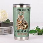 Bengal Cat I Work Hard So My Cats Can Have A Better Life Stainless Steel Tumbler Perfect Gifts For Cat Lover Tumbler Cups For Coffee/Tea, Great Customized Gifts For Birthday Christmas Thanksgiving