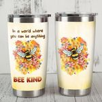 In A World Where You Can Be Anything Bee Kind Stainless Steel Tumbler, Tumbler Cups For Coffee/Tea, Great Customized Gifts For Birthday Christmas Thanksgiving