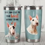 Bull Terrier Dog Somthing Just Fill Your Heart Without Trying Aesthetic Stainless Steel Tumbler Perfect Gifts For Dog Lover Tumbler Cups For Coffee/Tea, Great Customized Gifts For Birthday Christmas Thanksgiving