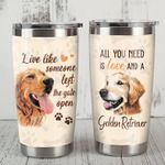 Golden Retriever Dog Live Like Someone Left The Gate Open Stainless Steel Tumbler Perfect Gifts For Dog Lover Tumbler Cups For Coffee/Tea, Great Customized Gifts For Birthday Christmas Thanksgiving
