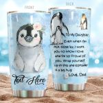 Personalized Penguine To My Daughter From Dad Even When I'm Not Closed By Stainless Steel Tumbler Perfect Gifts For Penguin Lover Tumbler Cups For Coffee/Tea, Great Customized Gifts For Birthday Christmas Thanksgiving