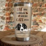 Border Collie Live Like Someone Left The Gate Open Stainless Steel Tumbler, Tumbler Cups For Coffee/Tea, Great Customized Gifts For Birthday Christmas Thanksgiving
