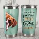 Boxer Dog You Are My Favorite Hello And My Hardest Goodbye Stainless Steel Tumbler Perfect Gifts For Dog Lover Tumbler Cups For Coffee/Tea, Great Customized Gifts For Birthday Christmas Thanksgiving
