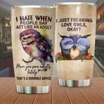 Owl Have You Seen Adults Lately Stainless Steel Tumbler Perfect Gifts For Owl Lover Tumbler Cups For Coffee/Tea, Great Customized Gifts For Birthday Christmas Thanksgiving