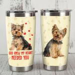 Yorkshire Terrier Dog God Knew My Heart Needed You Stainless Steel Tumbler Perfect Gifts For Dog Lover Tumbler Cups For Coffee/Tea, Great Customized Gifts For Birthday Christmas Thanksgiving