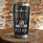 Otter Forget Alternative Facts Here's Otter News Stainless Steel Tumbler Perfect Gifts For Otter Lover Tumbler Cups For Coffee/Tea, Great Customized Gifts For Birthday Christmas Thanksgiving