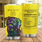 Labrador Dog Never Lie About Love Stainless Steel Tumbler Perfect Gifts For Dog Lover Tumbler Cups For Coffee/Tea, Great Customized Gifts For Birthday Christmas Thanksgiving
