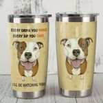 Pitbull Dog Every Sip You Make I'll Watching Stainless Steel Tumbler Perfect Gifts For Pitbull Dog Lover Tumbler Cups For Coffee/Tea, Great Customized Gifts For Birthday Christmas Thanksgiving