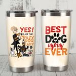 Yes I Am The Crazy Dog Lady Best Dog Mom Ever Stainless Steel Tumbler, Tumbler Cups For Coffee/Tea, Great Customized Gifts For Birthday Christmas Thanksgiving