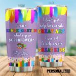 Personalized Teacher I Teach Kindergarten What Your Super Power Stainless Steel Tumbler Perfect Gifts For Teacher Tumbler Cups For Coffee/Tea, Great Customized Gifts For Birthday Christmas Thanksgiving