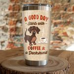 A Good Day Starts With Coffee And Dachshund Stainless Steel Tumbler, Tumbler Cups For Coffee/Tea, Great Customized Gifts For Birthday Christmas Thanksgiving