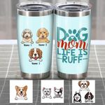 Personalized Dog Mom Life Is Ruff Stainless Steel Tumbler, Tumbler Cups For Coffee/Tea, Great Customized Gifts For Birthday Christmas Thanksgiving