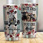 Not Today Heifer But Did You Die Heifer Stainless Steel Tumbler, Tumbler Cups For Coffee/Tea, Great Customized Gifts For Birthday Christmas Thanksgiving