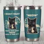 I Don't Trust People Who Don't Moew Back At Their Cats Stainless Steel Tumbler, Tumbler Cups For Coffee/Tea, Great Customized Gifts For Birthday Christmas Thanksgiving