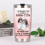 I'm Telling You I'm Not A Shih Tzu My Mom Said I'm A Baby And My Mom Is Always Right Stainless Steel Tumbler, Tumbler Cups For Coffee/Tea, Great Customized Gifts For Birthday Christmas Thanksgiving