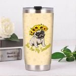 Pug Sunflower You Are My Sunshine Stainless Steel Tumbler, Tumbler Cups For Coffee/Tea, Great Customized Gifts For Birthday Christmas Thanksgiving