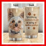 Yorkshire Terrier Dog You Were My Favorite Hello Stainless Steel Tumbler Perfect Gifts For Dog Lover Tumbler Cups For Coffee/Tea, Great Customized Gifts For Birthday Christmas Thanksgiving
