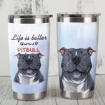 Life Is Better With Pitbull Stainless Steel Tumbler Perfect Gifts For Dog Lover Tumbler Cups For Coffee/Tea, Great Customized Gifts For Birthday Christmas Thanksgiving