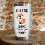 Fox Oh For Sake Drink You Water Stainless Steel Tumbler, Tumbler Cups For Coffee/Tea, Great Customized Gifts For Birthday Christmas Thanksgiving