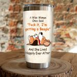 A Wise Woman Once Said Fuck It I'm Getting A Beagle And She Lived Happily Ever After Stainless Steel Tumbler, Tumbler Cups For Coffee/Tea, Great Customized Gifts For Birthday Christmas Thanksgiving
