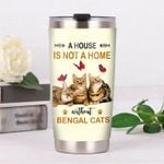 Bengal Cat Butterfly A House Is Not A Home Without Bengal Cats Stainless Steel Tumbler Perfect Gifts For Cat Lover Tumbler Cups For Coffee/Tea, Great Customized Gifts For Birthday Christmas Thanksgiving