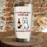 A Woman Cannot Survive On Wine Alone She Also Need A Westie Stainless Steel Tumbler, Tumbler Cups For Coffee/Tea, Great Customized Gifts For Birthday Christmas Thanksgiving