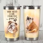 Cute Bulldog When I Needed A Hand Stainless Steel Tumbler Perfect Gifts For Dog Lover Tumbler Cups For Coffee/Tea, Great Customized Gifts For Birthday Christmas Thanksgiving