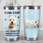 Westie Dog I Will Follow You Wherever You Go Stainless Steel Tumbler Perfect Gifts For Dog Lover Tumbler Cups For Coffee/Tea, Great Customized Gifts For Birthday Christmas Thanksgiving