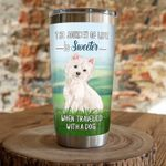 Westie Dog The Journey Of Life Is Sweeter When Traveled With A Dog Stainless Steel Tumbler, Tumbler Cups For Coffee/Tea, Great Customized Gifts For Birthday Christmas Thanksgiving