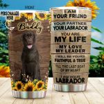 Personalized Labrador Retriever Dog I Am Your Friend Your Partner Stainless Steel Tumbler Perfect Gifts For Dog Lover Tumbler Cups For Coffee/Tea, Great Customized Gifts For Birthday Christmas Thanksgiving