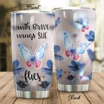 Butterfly With Brave WIngs She Flies Stainless Steel Tumbler Perfect Gifts For Butterfly Lover Tumbler Cups For Coffee/Tea, Great Customized Gifts For Birthday Christmas Thanksgiving