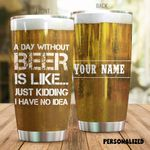 Personalized Beer Just Kidding I Have No Idea Stainless Steel Tumbler Perfect Gifts For Beer Lover Tumbler Cups For Coffee/Tea, Great Customized Gifts For Birthday Christmas Thanksgiving