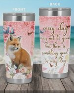 Fox Everyday May Not Be Good But There Is Something Good In Everyday Stainless Steel Tumbler, Tumbler Cups For Coffee/Tea, Great Customized Gifts For Birthday Christmas Thanksgiving