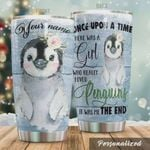 Personalized Penguin Once Upon A Time There Was A Girl Who Really Loved Penguins Stainless Steel Tumbler, Tumbler Cups For Coffee/Tea, Great Customized Gifts For Birthday Christmas Thanksgiving