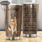 Personalized German Shepherd Dog I Am Your Friend Your Partner You Dog Stainless Steel Tumbler Perfect Gifts For German Shepherd Lover Tumbler Cups For Coffee/Tea, Great Customized Gifts For Birthday Christmas Thanksgiving