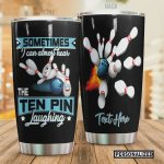 Personalized Bowling Sometimes I Can Almost Hear The Ten Pin Laughing Stainless Steel Tumbler, Tumbler Cups For Coffee/Tea, Great Customized Gifts For Birthday Christmas Thanksgiving