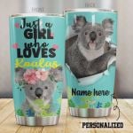Personalized Just A Girl Who Loves Koalas Stainless Steel Tumbler, Tumbler Cups For Coffee/Tea, Great Customized Gifts For Birthday Christmas Thanksgiving