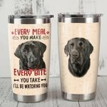Black Labrador Retriever Dog Every Bite You Take I'll Be Watching You Stainless Steel Tumbler Perfect Gifts For Dog Lover Tumbler Cups For Coffee/Tea, Great Customized Gifts For Birthday Christmas Thanksgiving