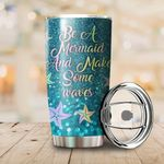 Be A Mermaid And Make Some Waves Stainless Steel Tumbler Perfect Gifts For Mermaid Lover Tumbler Cups For Coffee/Tea, Great Customized Gifts For Birthday Christmas Thanksgiving