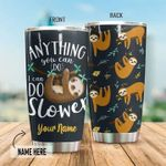 Personalized Sloth Anything You Can Do I Can Do Slower Stainless Steel Tumbler, Tumbler Cups For Coffee/Tea, Great Customized Gifts For Birthday Christmas Thanksgiving