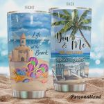 Personalized Life Is Better At The Beach You And Me We Got This Stainless Steel Tumbler, Tumbler Cups For Coffee/Tea, Great Customized Gifts For Birthday Christmas Thanksgiving
